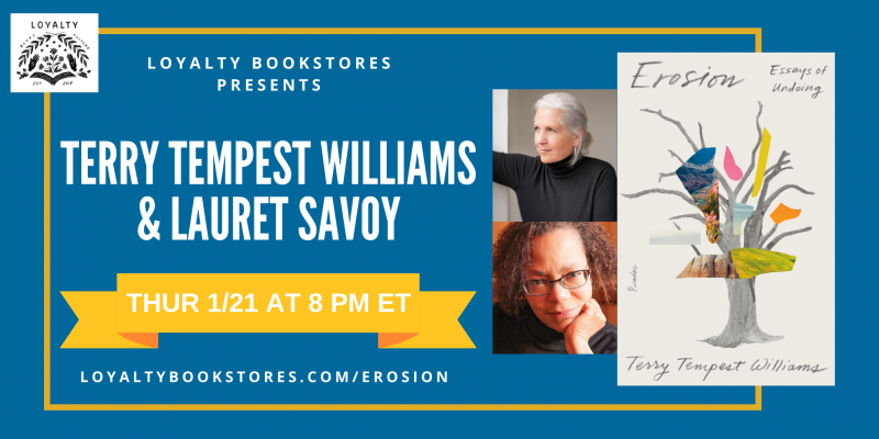 Loyalty Bookstores Presents Terry Tempest Williams & Lauret Savoy in Conversation on Erosion @ Loyalty Bookstores